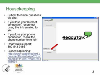 Slide 2. Housekeeping. Submit technical questions via chat. If you lose your Internet connection, reconnect using the link emailed to you. If you lose your phone connection, re-dial the phone number to re-join ReadyTalk support: 800-843-9166. Closed captioning: http://www.captionedtext.com/client/event.aspx?CustomerID=1159&EventID=61488691.
