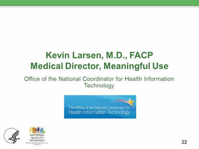 Slide 22. Kevin Larsen, M.D., FACP Medical Director, Meaningful Use. Office of the National Coordinator for Health Information Technology.
