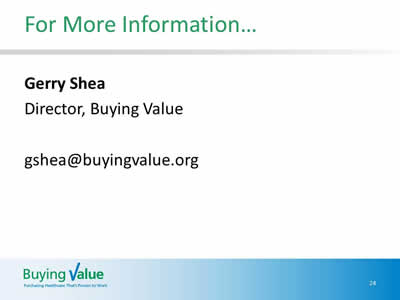 Slide 24. For More Information… Gerry Shea, Director, Buying Value, gshea@buyingvalue.org