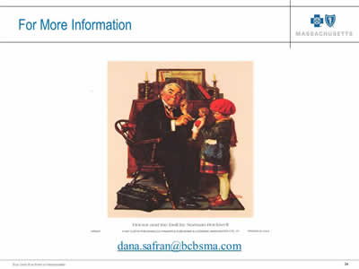 Slide 34. For More Information, dana.safran@bcbsma.com. Image: Norman Rockwell painting of doctor holding stethoscope to chest of baby doll while held by a little girl.
