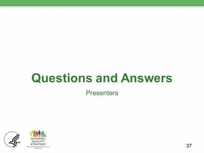 Slide 37. Questions and Answers: Presenters.