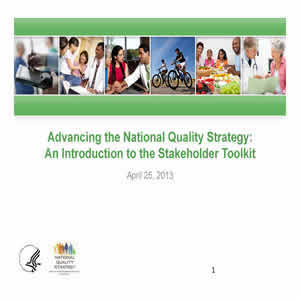 Slide 1: Advancing the National Quality Strategy: An Introduction to the Stakeholder Toolkit. April 25, 2013