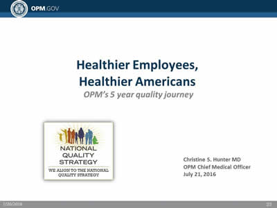 Healthier Employees, Healthier Americans: OPM's 5 year quality journey. Christine S. Hunter MD  OPM Chief Medical Officer.