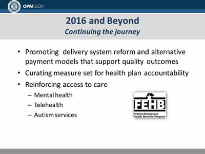 2016 and Beyond: Continuing the journey. Promoting delivery system reform and alternative payment models that support quality outcomes. Curating measure set for health plan accountability: Reinforcing access to care; Mental health; Telehealth; Autism services.