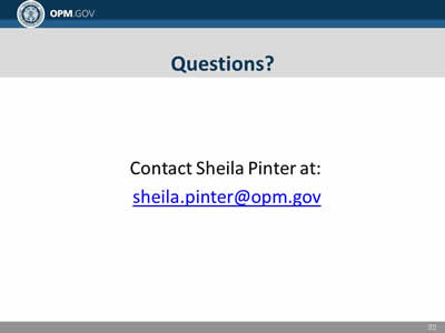 Questions? Contact Sheila Pinter at: sheila.pinter@opm.gov.