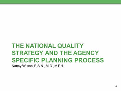 The National Quality Strategy and The Agency Specific Planning Process. Nancy Wilson, B.S.N., M.D., M.P.H.