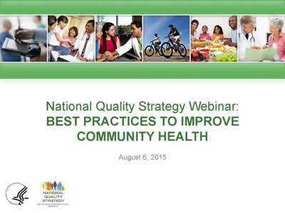 Slide 1. The National Quality Strategy: Best Practices to Improve Community Health. August 6, 2015