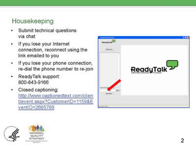Slide 2. Housekeeping. Submit technical questions via chat. If you lose your Internet connection, reconnect using the link emailed to you. If you lose your phone connection, re-dial the phone number to re-join. ReadyTalk support: 800-843-9166. Closed captioning: http://www.captionedtext.com/client/event.aspx?CustomerID=1159&EventID=2665769.