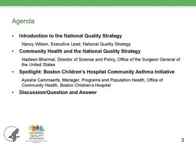 Slide 3. Agenda. Introduction to the NQS: Nancy Wilson. Community Health and the NQS: Nazleen Bharmal. Spotlight: Boston Children's Hospital Community Asthma Initiative: Ayesha Cammaerts. Discussion/Question and Answer.