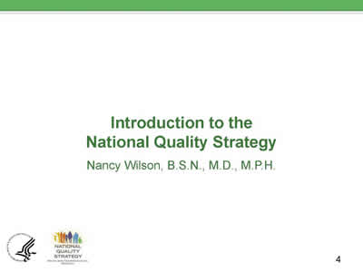 Slide 4. Introduction to the National Quality Strategy, Nancy Wilson, B.S.N., M.D., M.P.H.