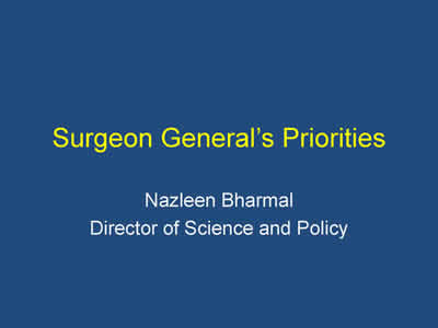 Slide 11. Surgeon General's Priorities. Nazleen Bharmal, Directory of Science and Policy.