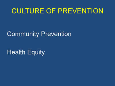 Slide 12. Culture of Prevention. Community Prevention and Health Equity.