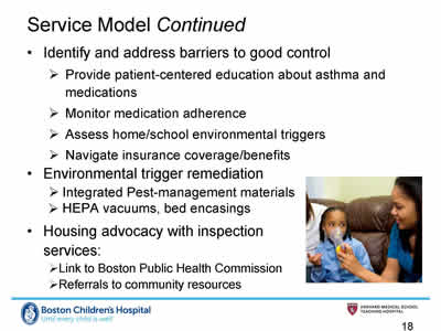 Slide 18. Service Model continued. Identify and address barriers to good control, Environmental trigger remediation, and Housing advocacy with inspection services.