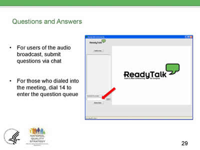 Slide 29. Questions and Answers. For users of the audio broadcast, submit questions via chat. For those who dialed into the meeting, dial 14 to enter the question queue.